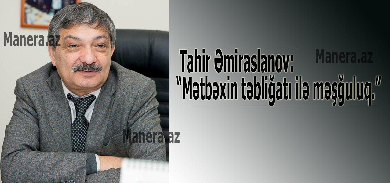 """Tahir Əmiraslanov: """"Kəndbəkənd gəzib milli mətbəximizi yığırıq"""""""