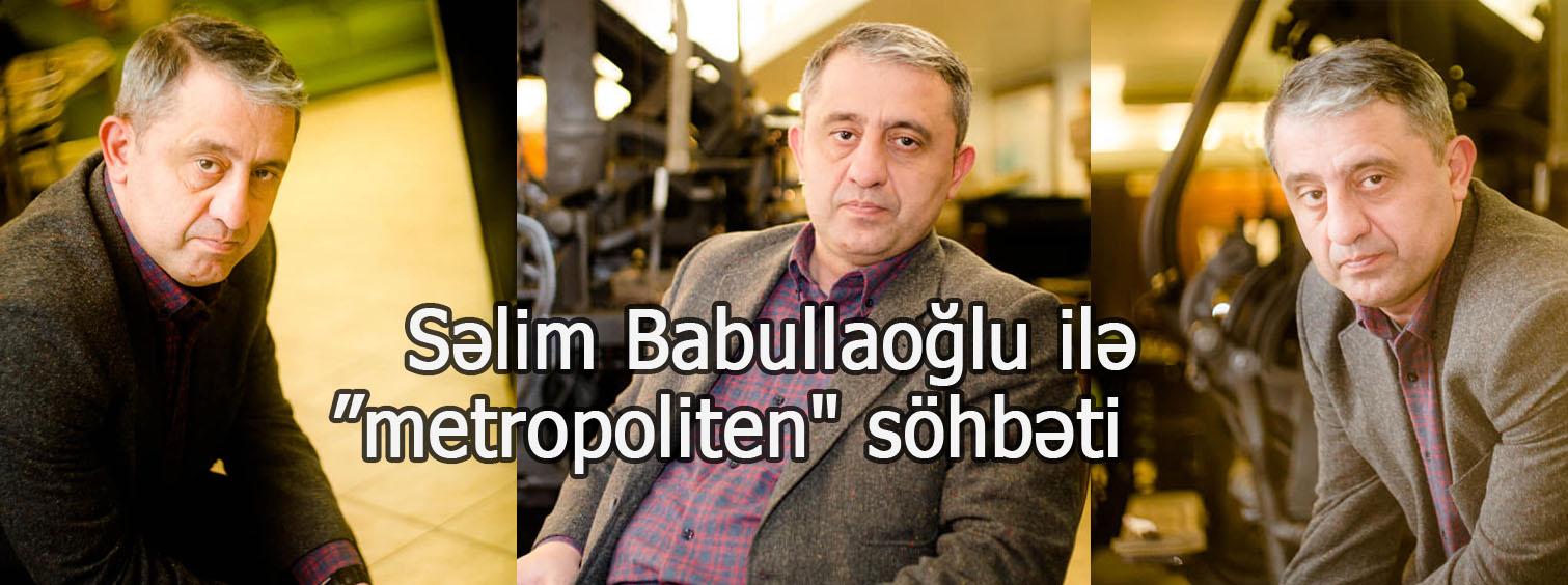 Səlim Babullaoğlu: Hazırlıq işləri aparıram...- MÜSAHİBƏ