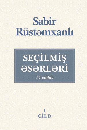 Sabir Rüstəmxanlının 15 cildlik seçilmiş əsərləri nəşr olunacaq - FOTO